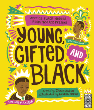 Young Gifted and Black: Meet 52 Black Heroes from Past and Present by Jamia Wilson