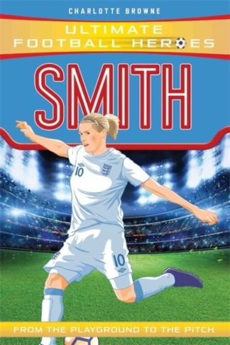 Smith (Ultimate Football Heroes) by Charlotte Browne