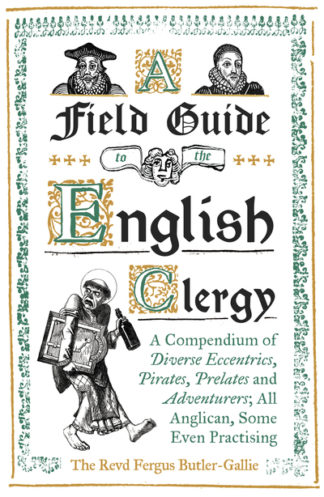 A Field Guide to the English Clergy by Rev. The Revd F Butler-Gallie