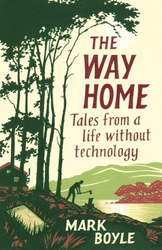 The Way Home: Tales from a life without technology by Mark Boyle