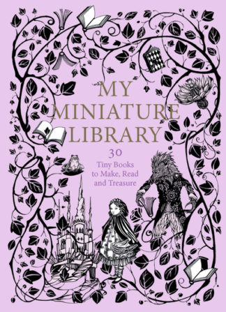 My Miniature Library: 30 Tiny Books to Make, Read and Treasure by Daniela Jaglenk Terrazzini