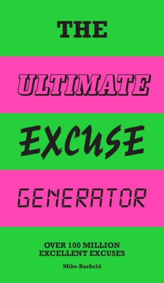 The Ultimate Excuse Generator: Over 100 million excellent excuses by Mike Barfield