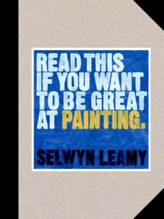 Read This if You Want to Be Great at Painting by Selwyn Leamy