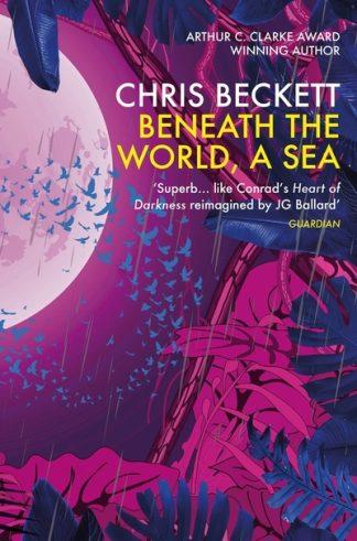 Beneath the World, a Sea by Chris Beckett