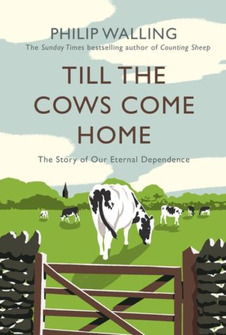Till the Cows Come Home: The Story of Our Eternal Dependence by Philip Walling