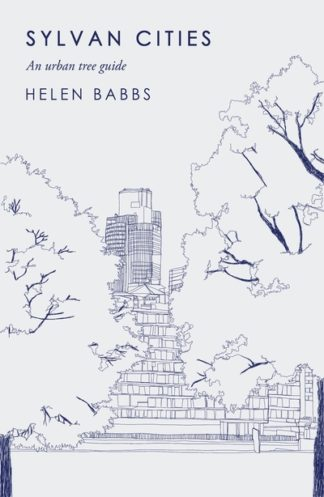 Sylvan Cities: An Urban Tree Guide by Helen Babbs