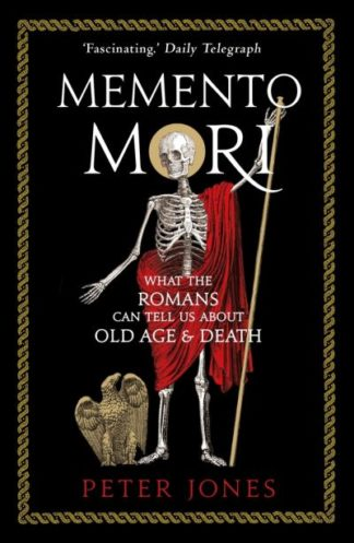 Memento Mori: What the Romans Can Tell Us About Old Age and Death by Peter Jones