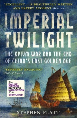 Imperial Twilight: The Opium War and the End of China's Last Golden Age by Stephen R. Platt
