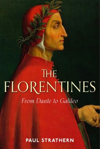 The Florentines: From Dante to Galileo by Paul Strathern