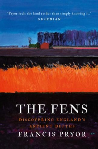 The Fens: Discovering England's Ancient Depths by Francis Pryor