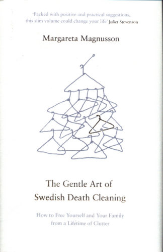 The Gentle Art of Swedish Death Cleaning: How to Free Yourself and Your Family f by Margareta Magnusson