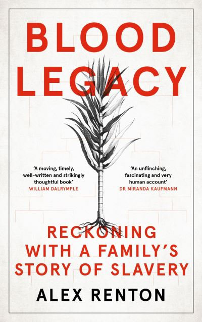 Blood Legacy: Reckoning With a Family's Story of Slavery by Alex Renton