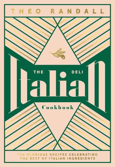 The Italian Deli Cookbook: 100 Glorious Recipes Celebrating the Best of Italian  by Theo Randall