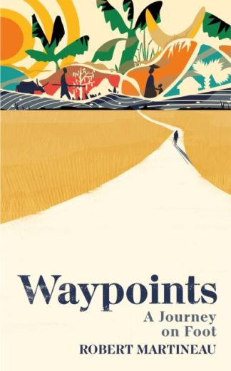Waypoints: A Journey on Foot by Robert Martineau
