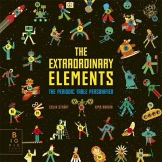 The Extraordinary Elements: The Periodic Table Personified by Colin Stuart