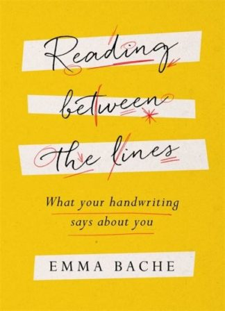Reading Between the Lines: What your handwriting says about you by Emma Bache