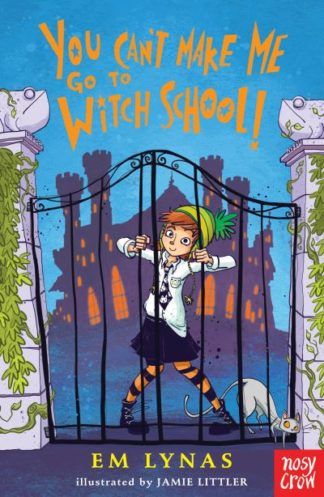 You Can't Make Me Go To Witch School! by Em Lynas