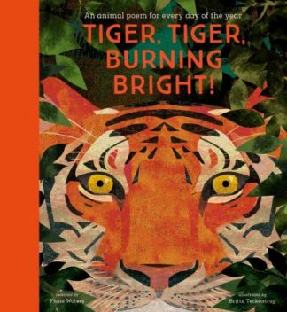 Tiger, Tiger, Burning Bright! - An Animal Poem for Every Day of the Year: Nation by Fiona Waters