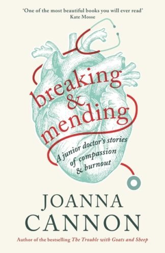 Breaking and Mending: A junior doctor's stories of compassion and burnout by Joanna Cannon