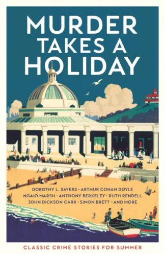 Murder Takes a Holiday: Classic Crime Stories for Summer by  Various