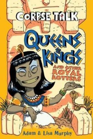 Corpse Talk - Queens and Kings: and Other Royal Rotters by Adam Murphy