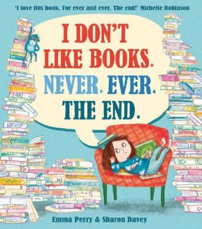 I Don't Like Books. Never. Ever. The End. by Emma Perry