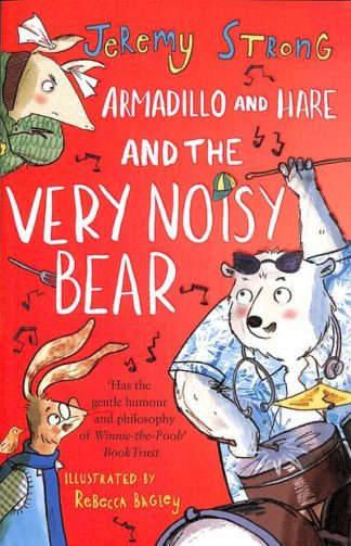 Armadillo and Hare and the Very Noisy Bear by Jeremy Strong