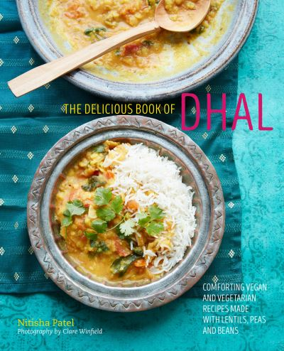 The Delicious Book of Dhal: Comforting Vegan and Vegetarian Recipes by Nitisha Patel