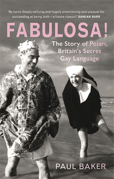 Fabulosa!: The Story of Polari, Britain's Secret Gay Language by Paul Baker