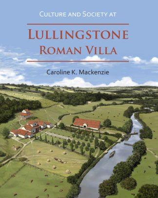 Culture and Society at Lullingstone Roman Villa by Caroline K. Mackenzie