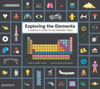 Exploring the Elements: A Complete Guide to the Periodic Table by Isabel Thomas