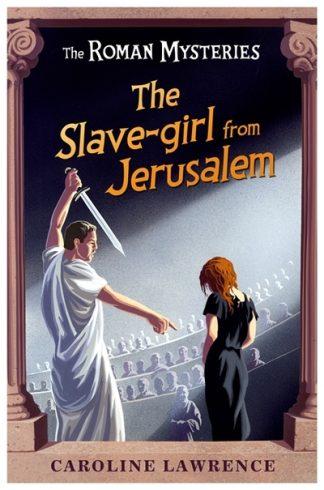 The Slave-girl from Jerusalem (Roman Mysteries XIII) by Caroline Lawrence