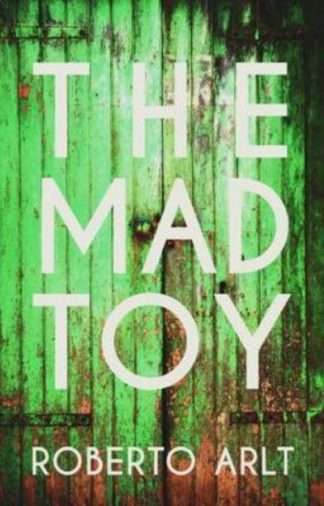 Mad Toy The by Roberto Arlt