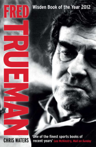 Fred Trueman: The Authorised Biography by Chris Waters