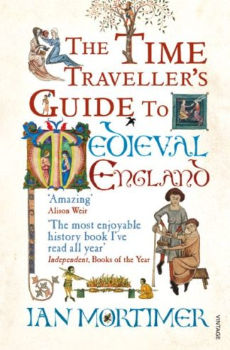 The Time Traveller's Guide to Medieval England: A Handbook for Visitors to the F by Ian Mortimer
