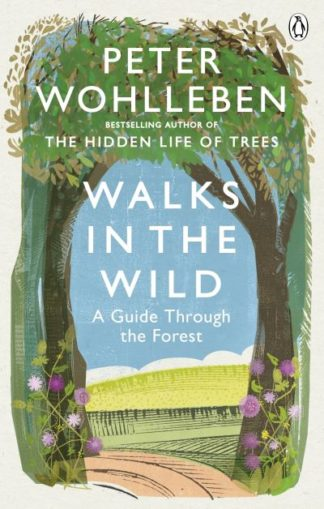 Walks in the Wild: A guide through the forest with Peter Wohlleben by Peter Wohlleben