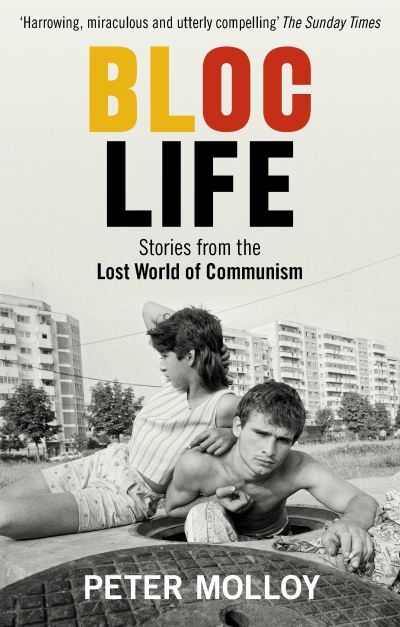 Bloc Life: Stories from the Lost World of Communism by Peter Molloy