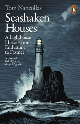 Seashaken Houses: A Lighthouse History from Eddystone to Fastnet by Tom Nancollas