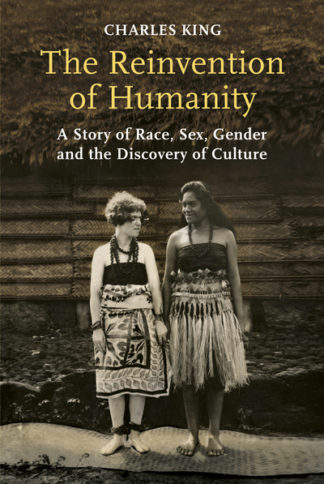 The Reinvention of Humanity: A Story of Race, Sex, Gender and the Discovery of C by Charles King