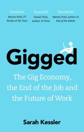 Gigged: The Gig Economy, the End of the Job and the Future of Work by Sarah Kessler