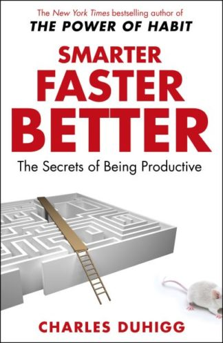 Smarter Faster Better: The Secrets of Being Productive by Charles Duhigg
