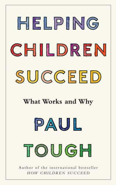 Helping Children Succeed: What Works and Why by Paul Tough