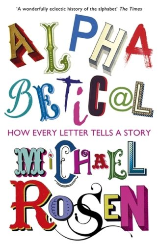Alphabetical How Every Letter Tell Story by Michael Rosen