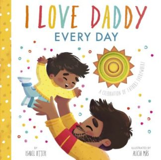 I Love Daddy Every Day: A celebration of fathers everywhere by Isabel Otter