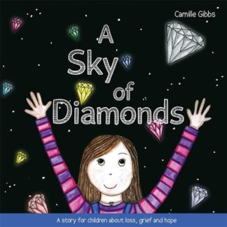 A Sky of Diamonds: A Story for Children About Loss, Grief and Hope by Camille Gibbs