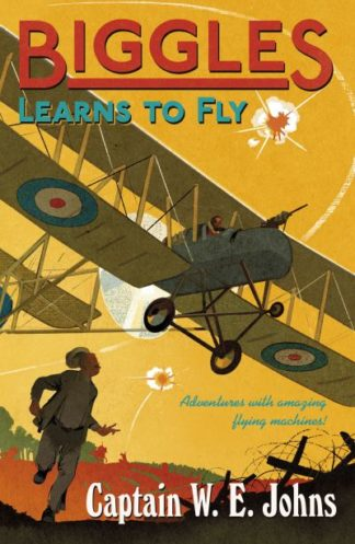 Biggles Learns to Fly by W. E. Johns