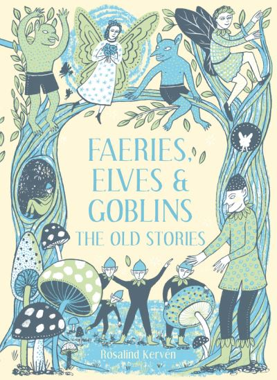 Faeries, Elves and Goblins: The Old Stories and fairy tales by Rosalind Kerven