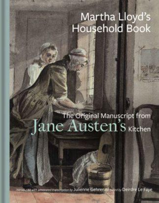Martha Lloyd's Household Book: The Original Manuscript From Jane Austen's Kitche