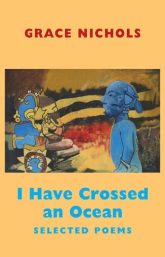 I Have Crossed an Ocean: Selected Poems by Grace Nichols