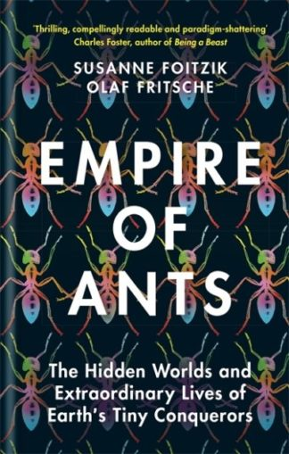 Empire of Ants: The Hidden Worlds and Extraordinary Lives of Earth's Tiny Conque by Olaf Fritsche